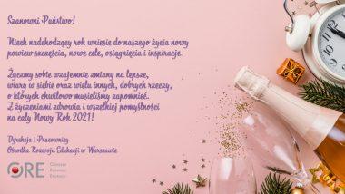 życzenia na nowy rok;SzanowniPaństwo! Niech nadchodzący rok wniesie do naszego życia nowy powiew szczęścia, nowe cele, osiągnięcia i inspiracje. Życzmy sobie wzajemnie zmiany na lepsze,wiary w siebie oraz wieluinnych, dobrych rzeczy, o których chwilowo musieliśmy zapomnieć. Z życzeniami zdrowia i wszelkiej pomyślności na cały Nowy Rok 2021! Dyrekcja i Pracownicy OśrodkaRozwoju Edukacji w Warszawie